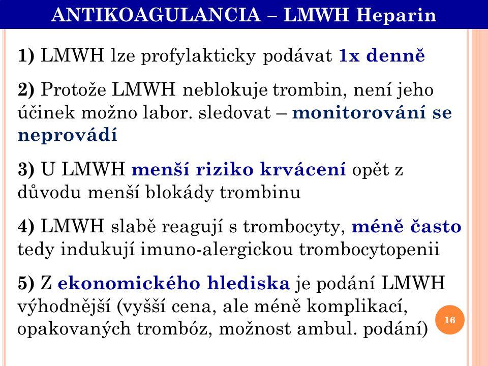1) LMWH lze profylakticky podávat 1x denně 2) Protože LMWH neblokuje trombin, není jeho účinek možno labor. sledovat – monitorování se neprovádí 3) U
