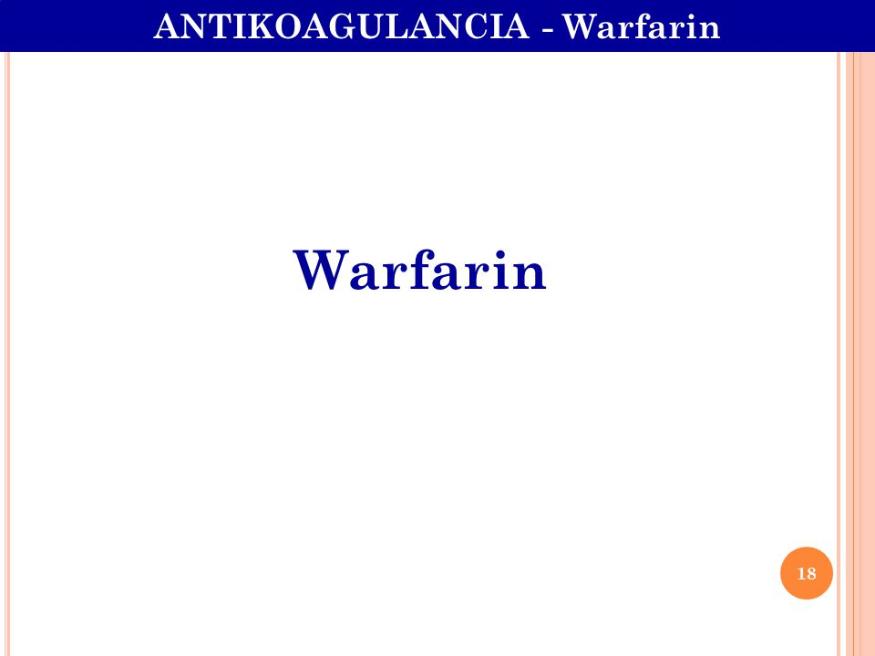 Warfarin ANTIKOAGULANCIA - Warfarin 18