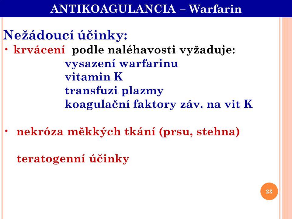 Nežádoucí účinky: krvácení podle naléhavosti vyžaduje: vysazení warfarinu vitamin K transfuzi plazmy koagulační faktory záv. na vit K nekróza měkkých