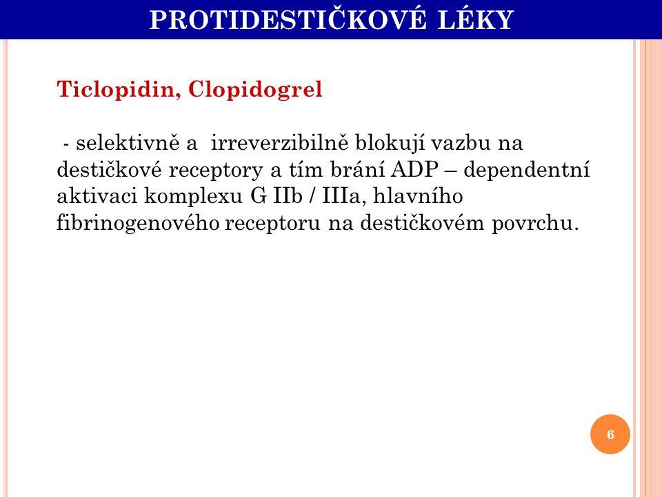 Ticlopidin, Clopidogrel - selektivně a irreverzibilně blokují vazbu na destičkové receptory a tím brání ADP – dependentní aktivaci komplexu G IIb / II
