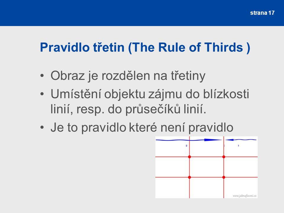 Pravidlo třetin (The Rule of Thirds ) Obraz je rozdělen na třetiny Umístění objektu zájmu do blízkosti linií, resp. do průsečíků linií. Je to pravidlo
