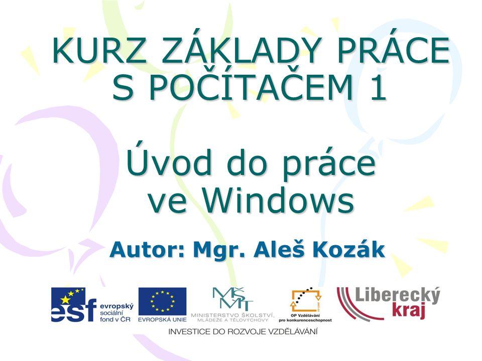 KURZ ZÁKLADY PRÁCE S POČÍTAČEM 1 Úvod do práce ve Windows Autor: Mgr. Aleš Kozák