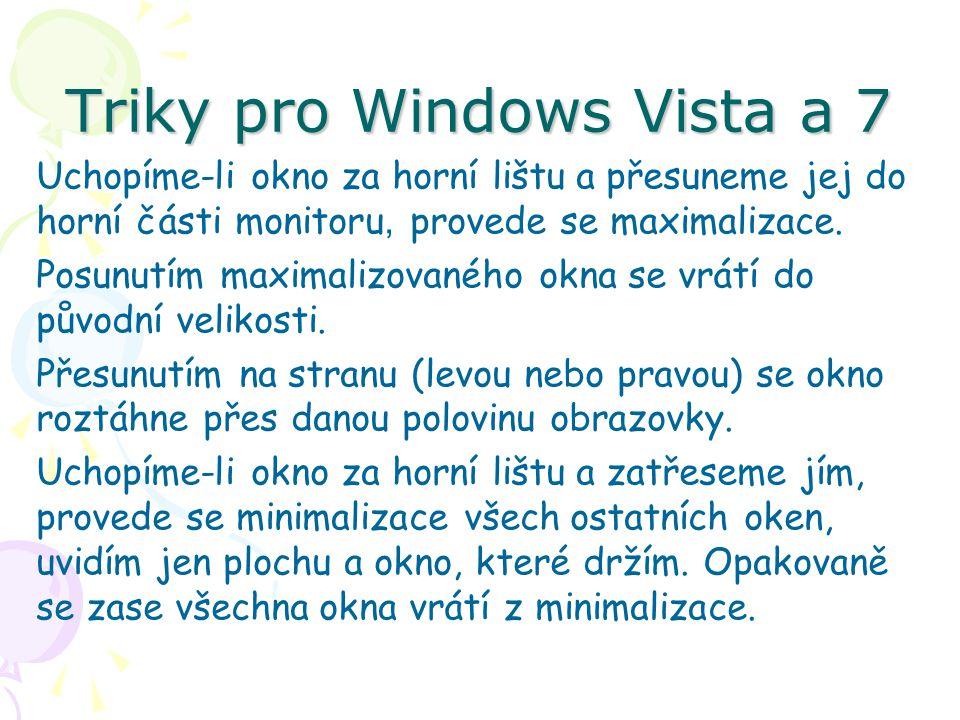 Triky pro Windows Vista a 7 Uchopíme-li okno za horní lištu a přesuneme jej do horní části monitoru, provede se maximalizace. Posunutím maximalizované