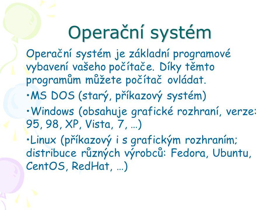 Operační systém Operační systém je základní programové vybavení vašeho počítače. Díky těmto programům můžete počítač ovládat. MS DOS (starý, příkazový