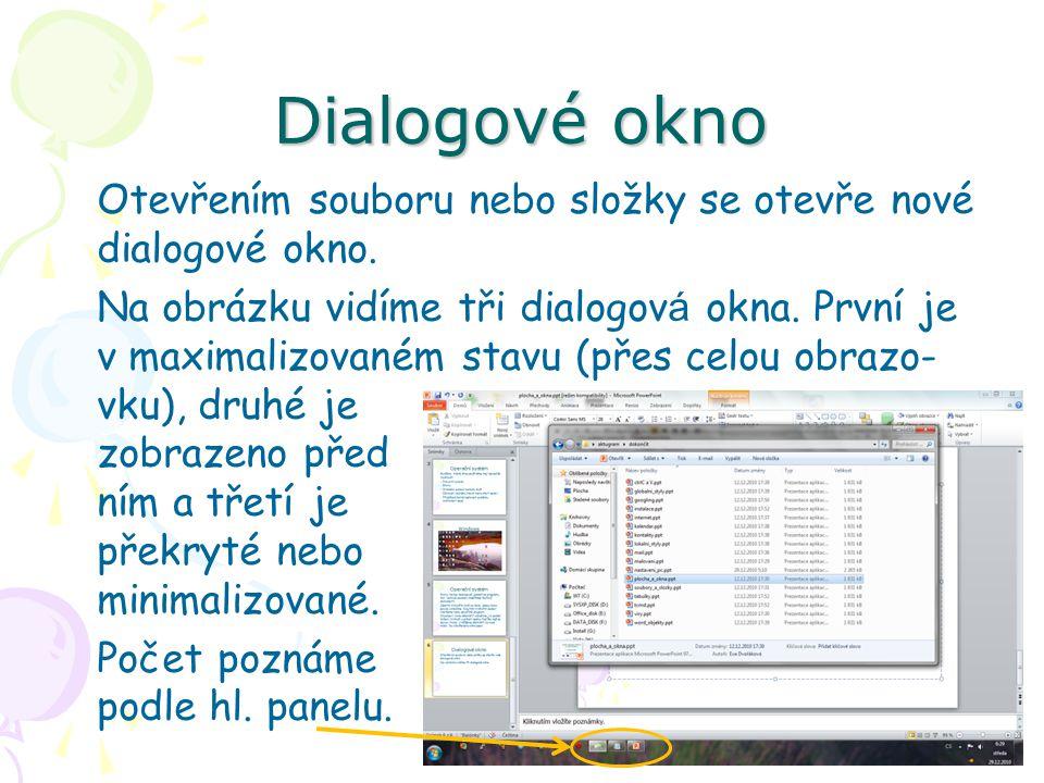 Dialogové okno Otevřením souboru nebo složky se otevře nové dialogové okno. Na obrázku vidíme tři dialogov á okna. První je v maximalizovaném stavu (p