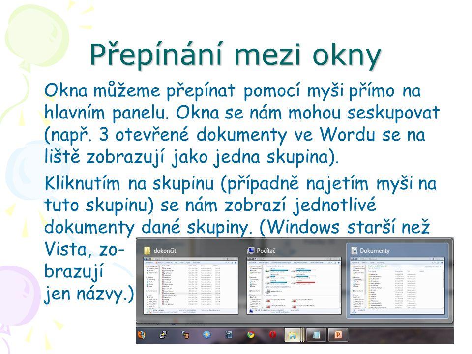 Přepínání mezi okny Okna můžeme přepínat pomocí myši přímo na hlavním panelu. Okna se nám mohou seskupovat (např. 3 otevřené dokumenty ve Wordu se na