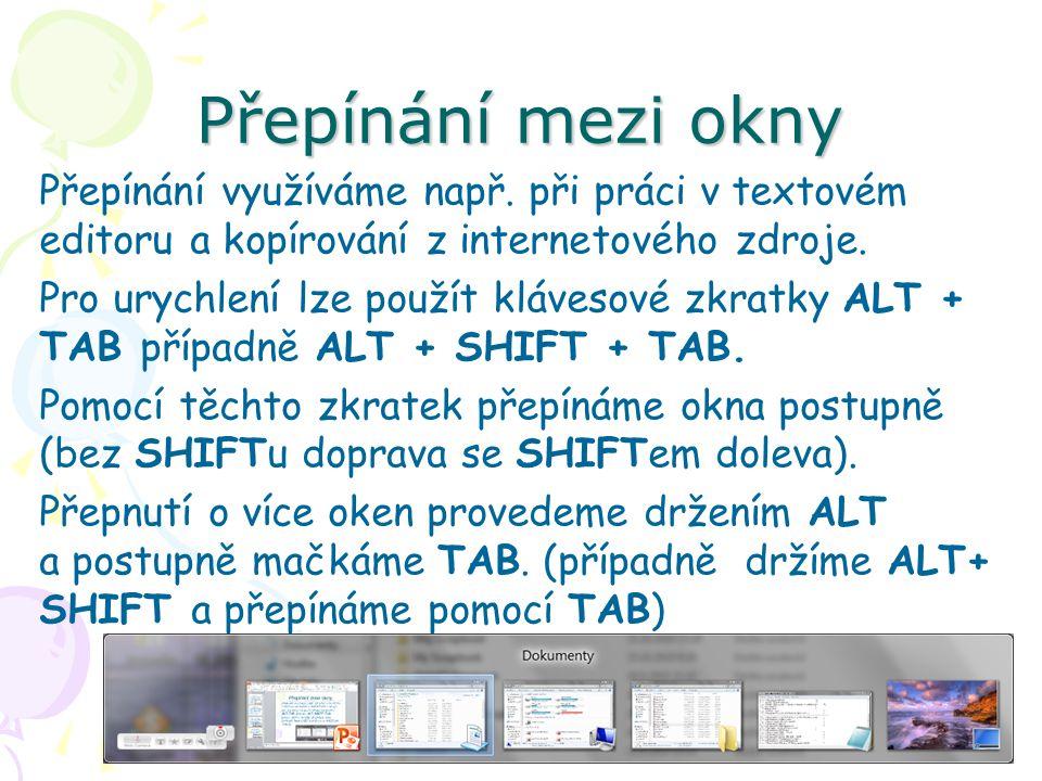 Přepínání mezi okny Přepínání využíváme např. při práci v textovém editoru a kopírování z internetového zdroje. Pro urychlení lze použít klávesové zkr