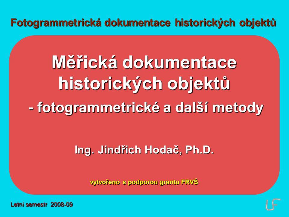 Fotogrammetrická dokumentace historických objektů Měřická dokumentace historických objektů - fotogrammetrické a další metody - fotogrammetrické a dalš