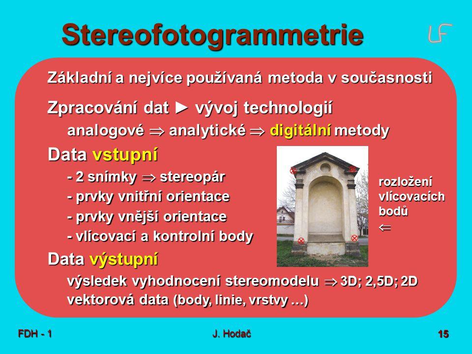 Stereofotogrammetrie FDH - 1J. Hodač 15 Základní a nejvíce používaná metoda v současnosti Zpracování dat ► vývoj technologií analogové  analytické 