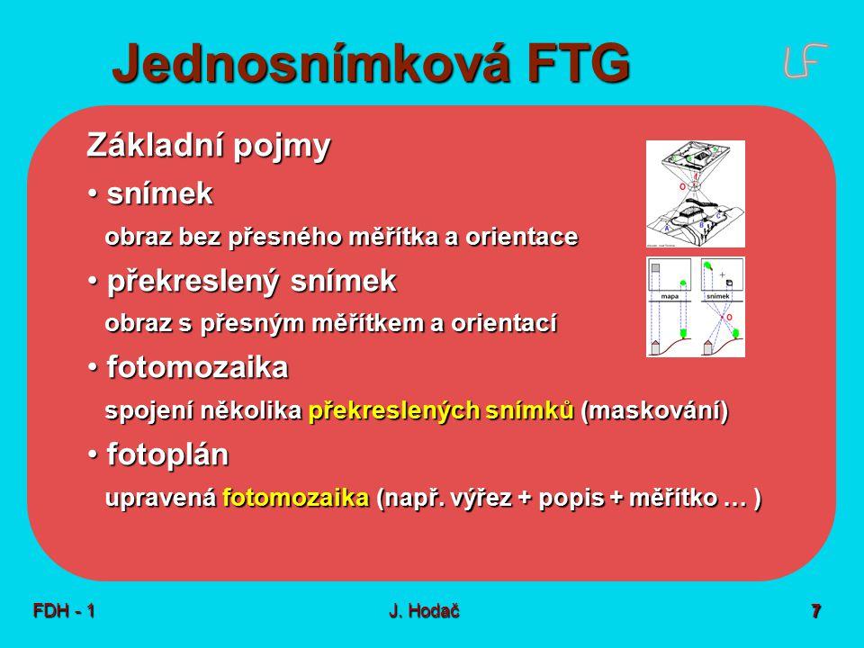 Jednosnímková FTG FDH - 1J. Hodač 7 Základní pojmy snímek snímek obraz bez přesného měřítka a orientace překreslený snímek překreslený snímek obraz s