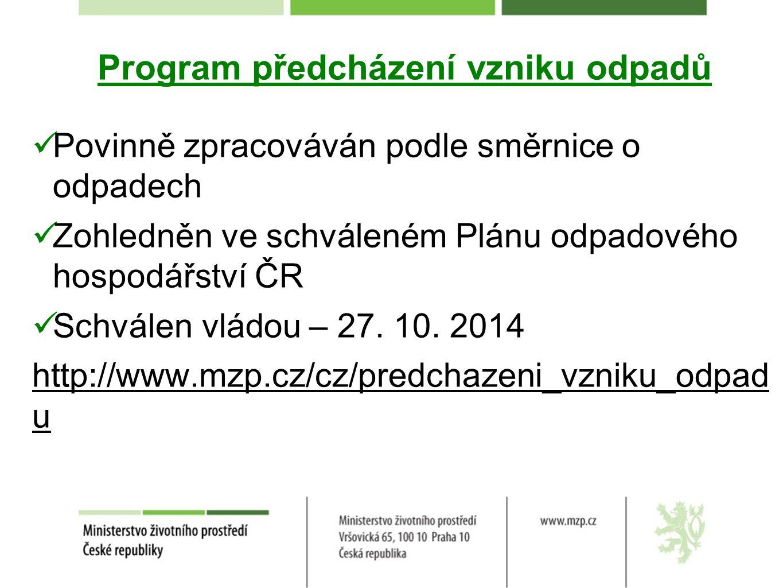 Program předcházení vzniku odpadů Povinně zpracováván podle směrnice o odpadech Zohledněn ve schváleném Plánu odpadového hospodářství ČR Schválen vlád