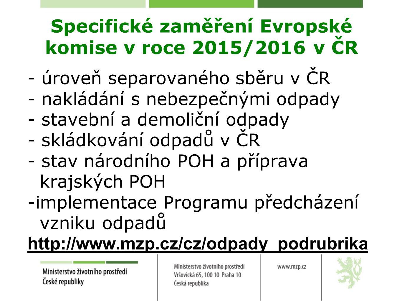 Specifické zaměření Evropské komise v roce 2015/2016 v ČR - úroveň separovaného sběru v ČR - nakládání s nebezpečnými odpady - stavební a demoliční od