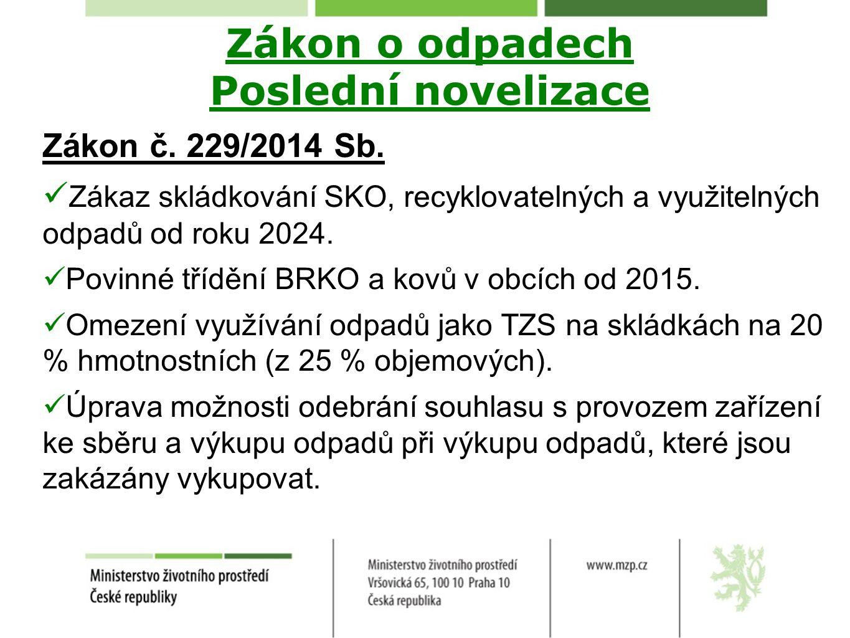 Zákon o odpadech Poslední novelizace Zákon č. 229/2014 Sb. Zákaz skládkování SKO, recyklovatelných a využitelných odpadů od roku 2024. Povinné třídění