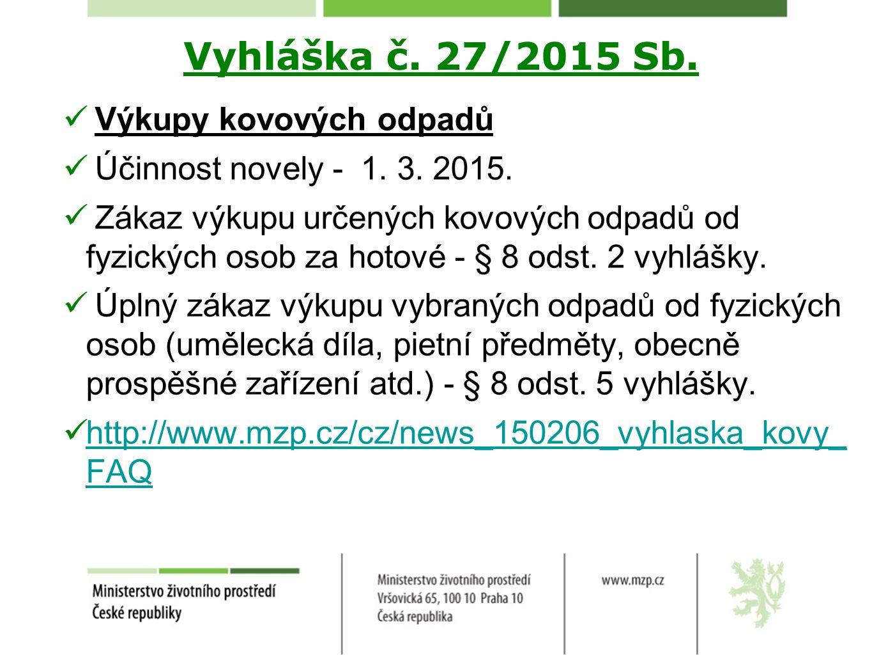 Vyhláška č. 27/2015 Sb. Výkupy kovových odpadů Účinnost novely - 1. 3. 2015. Zákaz výkupu určených kovových odpadů od fyzických osob za hotové - § 8 o