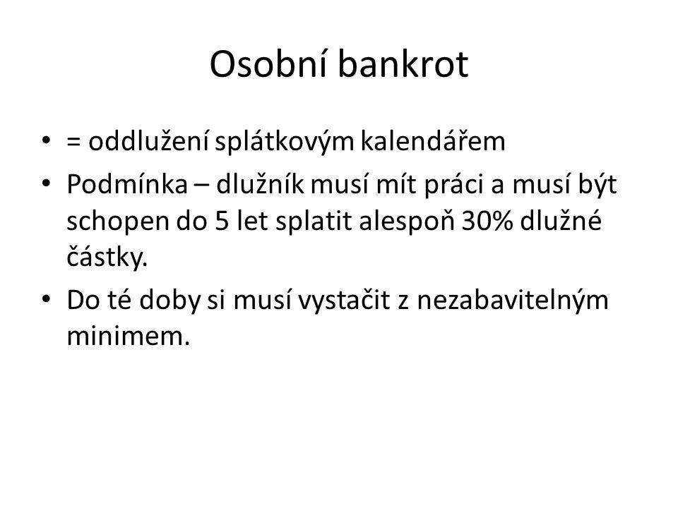 Osobní bankrot = oddlužení splátkovým kalendářem Podmínka – dlužník musí mít práci a musí být schopen do 5 let splatit alespoň 30% dlužné částky.