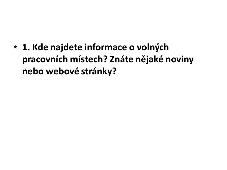 1. Kde najdete informace o volných pracovních místech? Znáte nějaké noviny nebo webové stránky?