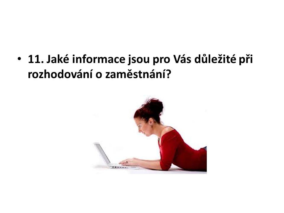 11. Jaké informace jsou pro Vás důležité při rozhodování o zaměstnání?