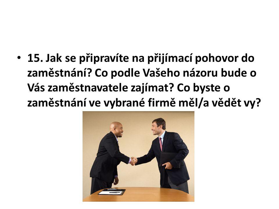 15.Jak se připravíte na přijímací pohovor do zaměstnání.