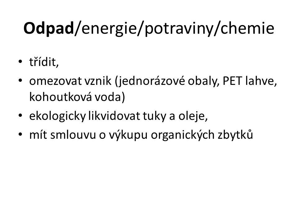 Odpad/energie/potraviny/chemie třídit, omezovat vznik (jednorázové obaly, PET lahve, kohoutková voda) ekologicky likvidovat tuky a oleje, mít smlouvu o výkupu organických zbytků