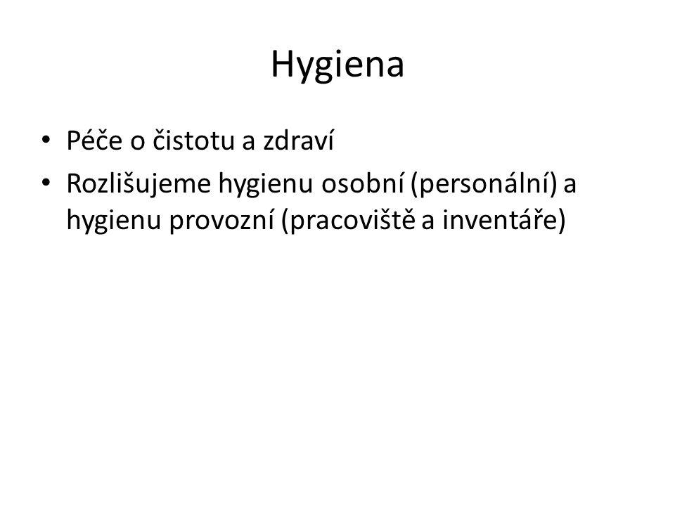 Hygiena Péče o čistotu a zdraví Rozlišujeme hygienu osobní (personální) a hygienu provozní (pracoviště a inventáře)