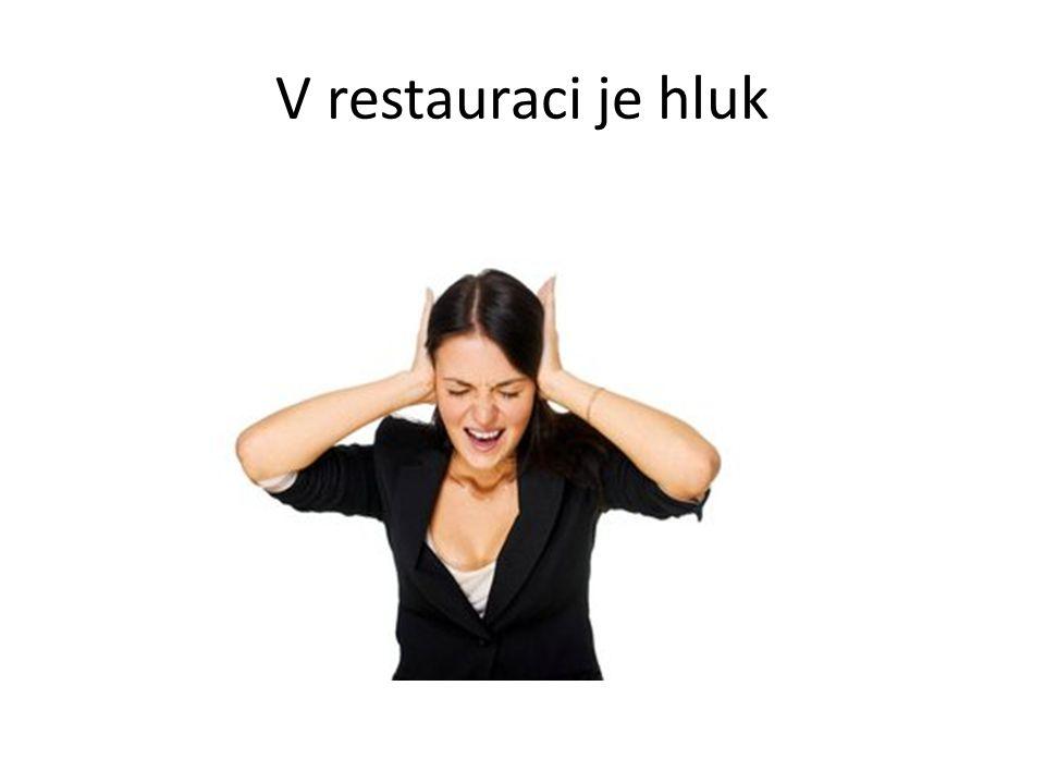 V restauraci je hluk