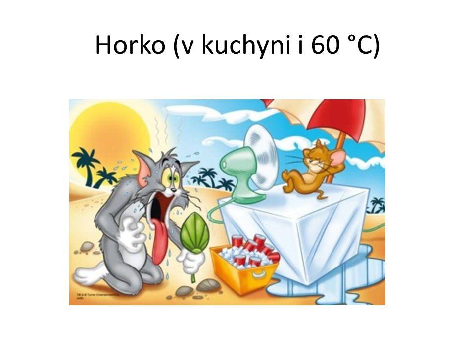 Horko (v kuchyni i 60 °C)