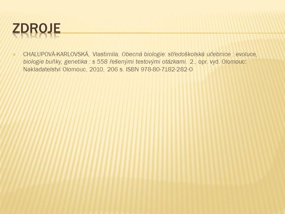 CHALUPOVÁ-KARLOVSKÁ, Vlastimila. Obecná biologie: středoškolská učebnice : evoluce, biologie buňky, genetika : s 558 řešenými testovými otázkami. 2.