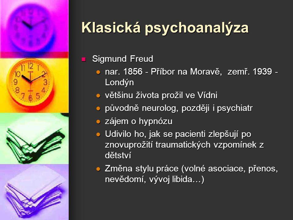Klasická psychoanalýza Sigmund Freud Sigmund Freud nar. 1856 - Příbor na Moravě, zemř. 1939 - Londýn nar. 1856 - Příbor na Moravě, zemř. 1939 - Londýn