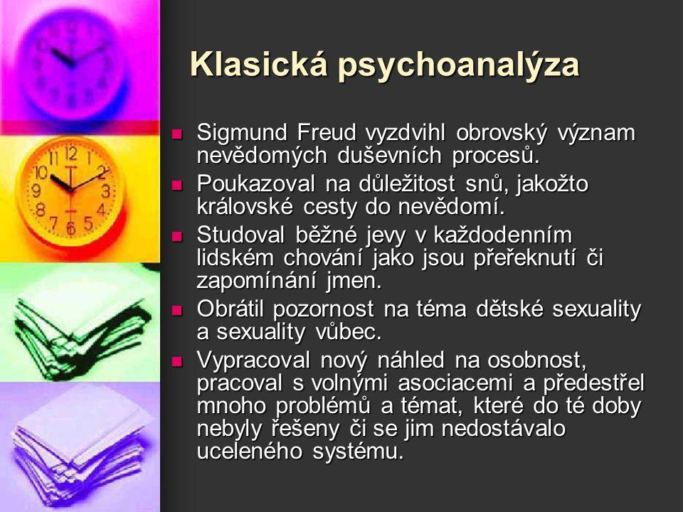 Klasická psychoanalýza Sigmund Freud vyzdvihl obrovský význam nevědomých duševních procesů. Sigmund Freud vyzdvihl obrovský význam nevědomých duševníc