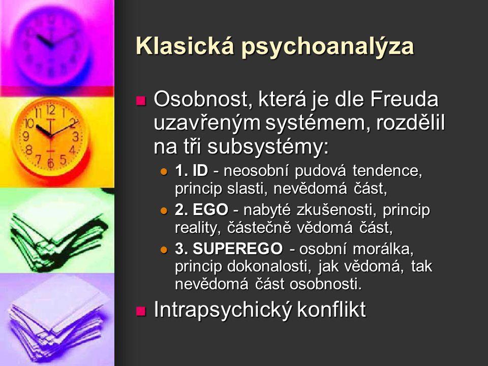 Klasická psychoanalýza Osobnost, která je dle Freuda uzavřeným systémem, rozdělil na tři subsystémy: Osobnost, která je dle Freuda uzavřeným systémem,