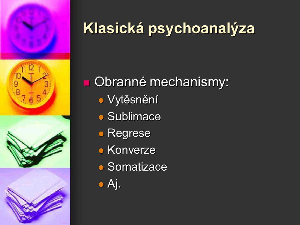 Klasická psychoanalýza Obranné mechanismy: Obranné mechanismy: Vytěsnění Vytěsnění Sublimace Sublimace Regrese Regrese Konverze Konverze Somatizace So