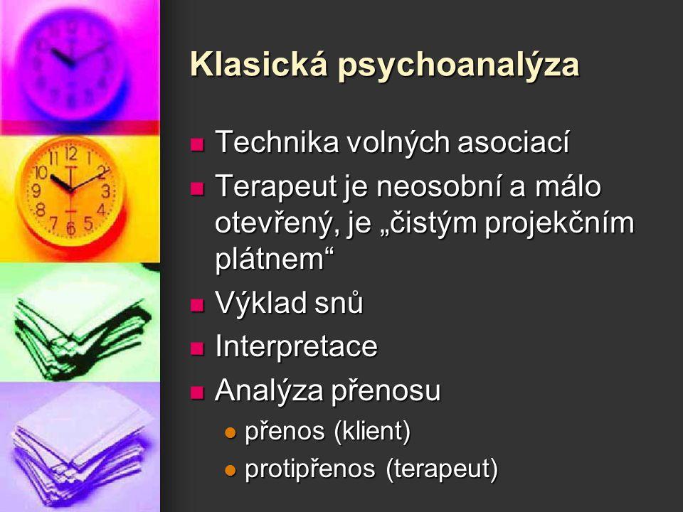 """Klasická psychoanalýza Technika volných asociací Technika volných asociací Terapeut je neosobní a málo otevřený, je """"čistým projekčním plátnem"""" Terape"""