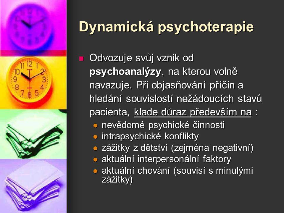 Dynamická psychoterapie Odvozuje svůj vznik od psychoanalýzy, na kterou volně navazuje. Při objasňování příčin a hledání souvislostí nežádoucích stavů
