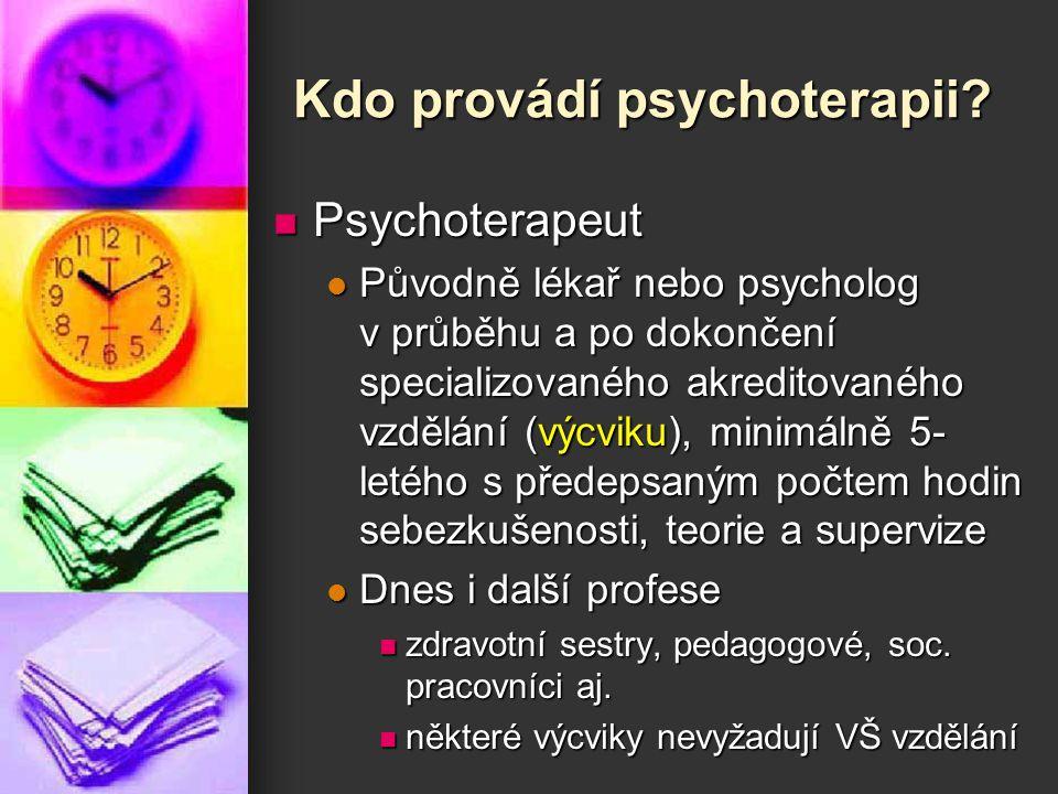 Kdo provádí psychoterapii? Psychoterapeut Psychoterapeut Původně lékař nebo psycholog v průběhu a po dokončení specializovaného akreditovaného vzdělán