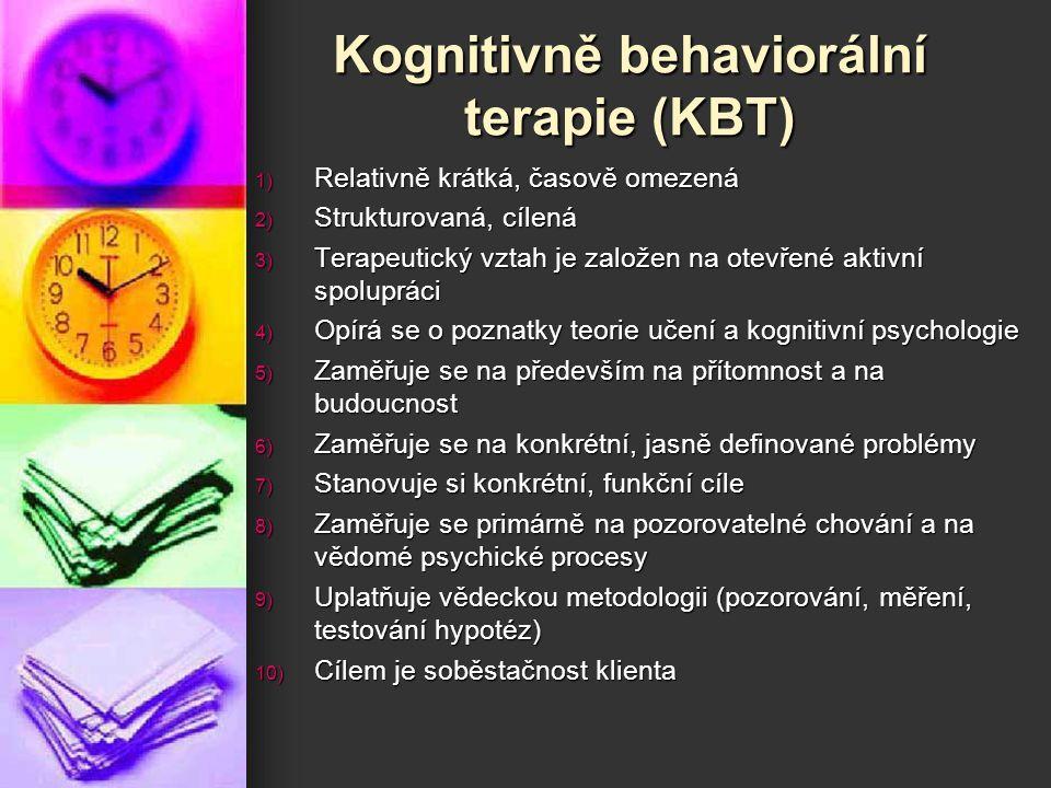 Kognitivně behaviorální terapie (KBT) 1) Relativně krátká, časově omezená 2) Strukturovaná, cílená 3) Terapeutický vztah je založen na otevřené aktivn