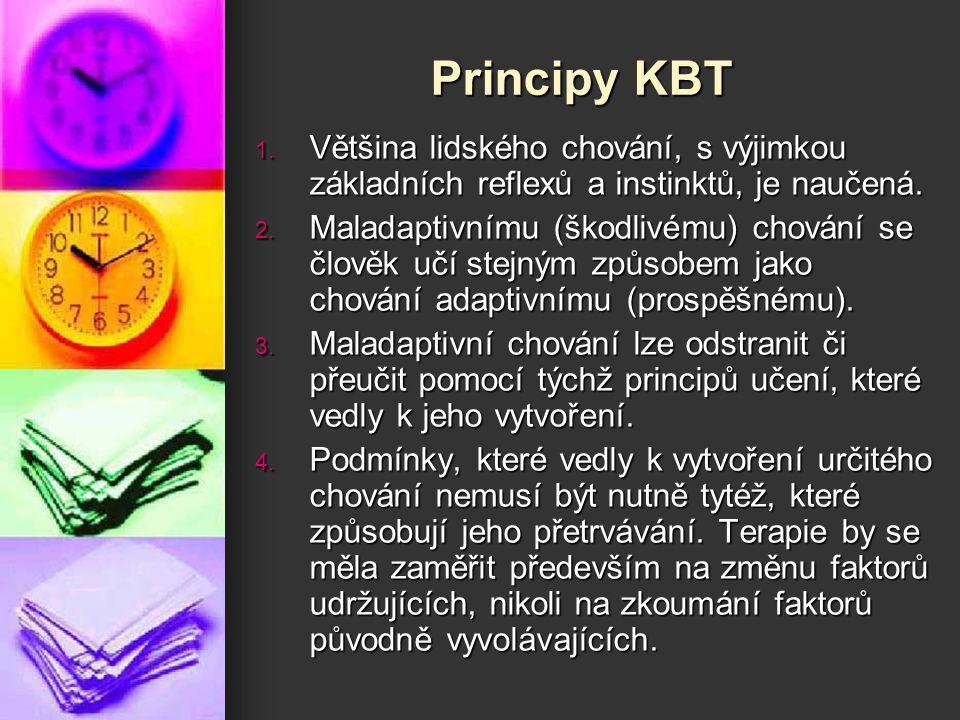 Principy KBT 1. Většina lidského chování, s výjimkou základních reflexů a instinktů, je naučená. 2. Maladaptivnímu (škodlivému) chování se člověk učí