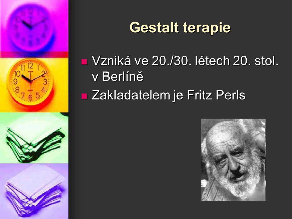Gestalt terapie Vzniká ve 20./30. létech 20. stol. v Berlíně Vzniká ve 20./30. létech 20. stol. v Berlíně Zakladatelem je Fritz Perls Zakladatelem je