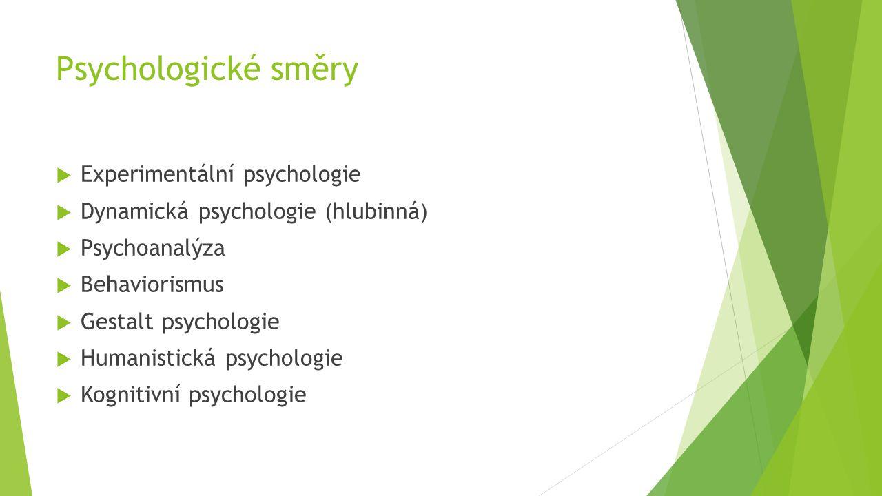 Psychologické směry  Experimentální psychologie  Dynamická psychologie (hlubinná)  Psychoanalýza  Behaviorismus  Gestalt psychologie  Humanistic
