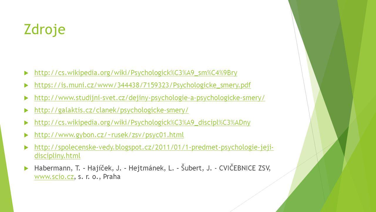 Zdroje  http://cs.wikipedia.org/wiki/Psychologick%C3%A9_sm%C4%9Bry http://cs.wikipedia.org/wiki/Psychologick%C3%A9_sm%C4%9Bry  https://is.muni.cz/ww