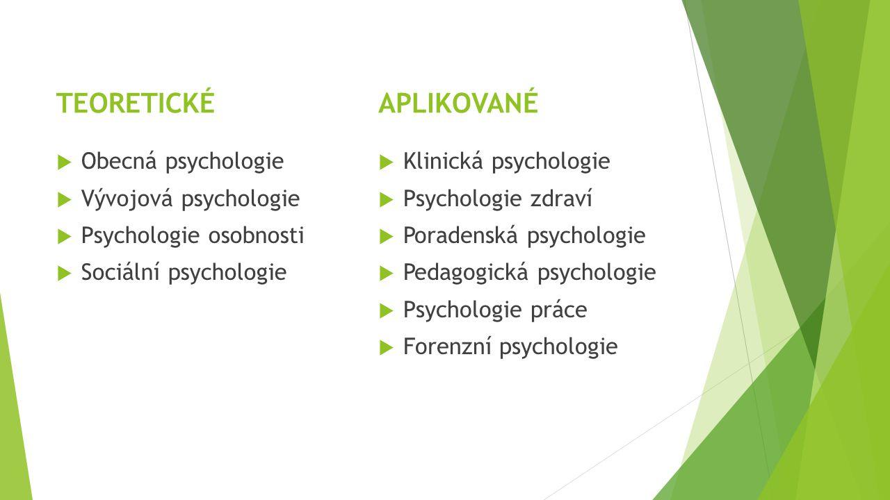Obecná psychologieVývojová psychologie  Základní psychologické jevy (kognice, emoce, motivace)  Obecné principy fungování těchto jevů u zdravého jedince  Vývoj jedince v čase (od početí až do smrti)  Tělesné, kognitivní, emocionální či sociální změny - >popisuje je a hledá jejich příčiny TEORETICKÉ