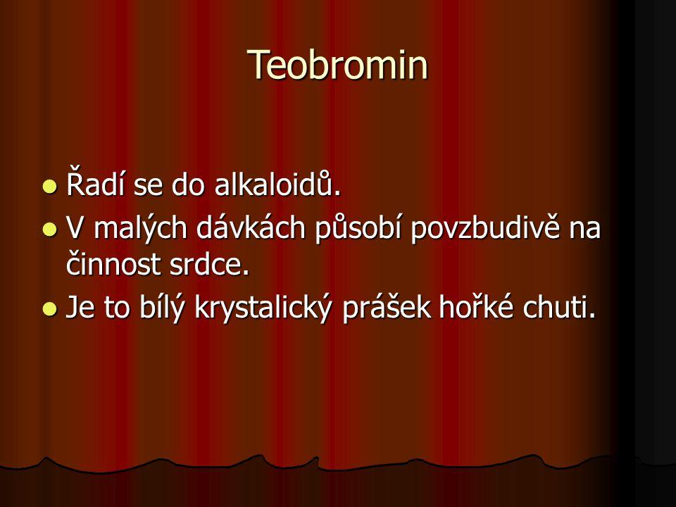Teobromin Řadí se do alkaloidů. Řadí se do alkaloidů. V malých dávkách působí povzbudivě na činnost srdce. V malých dávkách působí povzbudivě na činno
