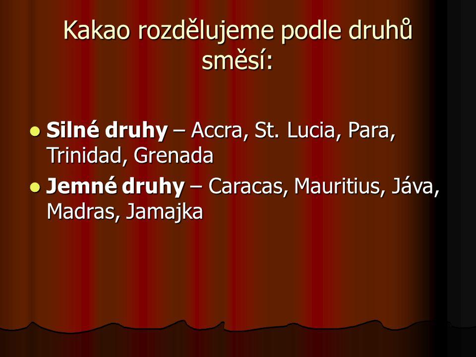Kakao rozdělujeme podle druhů směsí: Silné druhy – Accra, St. Lucia, Para, Trinidad, Grenada Silné druhy – Accra, St. Lucia, Para, Trinidad, Grenada J