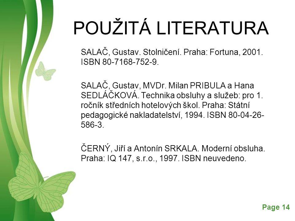 Free Powerpoint TemplatesPage 14 POUŽITÁ LITERATURA SALAČ, Gustav. Stolničení. Praha: Fortuna, 2001. ISBN 80-7168-752-9. SALAČ, Gustav, MVDr. Milan PR