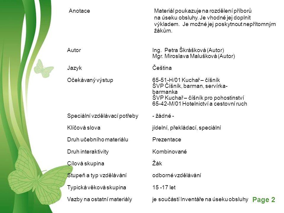 Free Powerpoint TemplatesPage 3 Příbory- jsou předměty používané při jídle a při překládání pokrmů Rozdělení:  jídelní  překládací  Speciální Materiál:  ušlechtilá ocel (nerez), stříbro  plast  dřevo