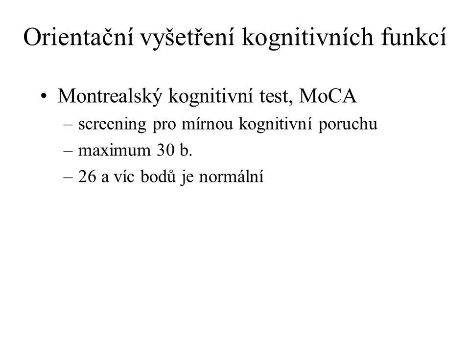 Orientační vyšetření kognitivních funkcí Montrealský kognitivní test, MoCA –screening pro mírnou kognitivní poruchu –maximum 30 b. –26 a víc bodů je n