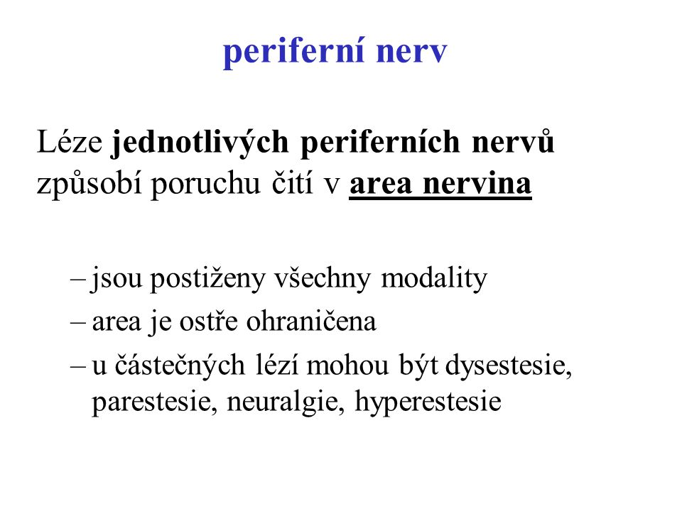 periferní nerv Léze jednotlivých periferních nervů způsobí poruchu čití v area nervina –jsou postiženy všechny modality –area je ostře ohraničena –u č