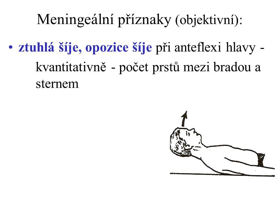 Meningeální příznaky (objektivní): ztuhlá šíje, opozice šíje při anteflexi hlavy - kvantitativně - počet prstů mezi bradou a sternem