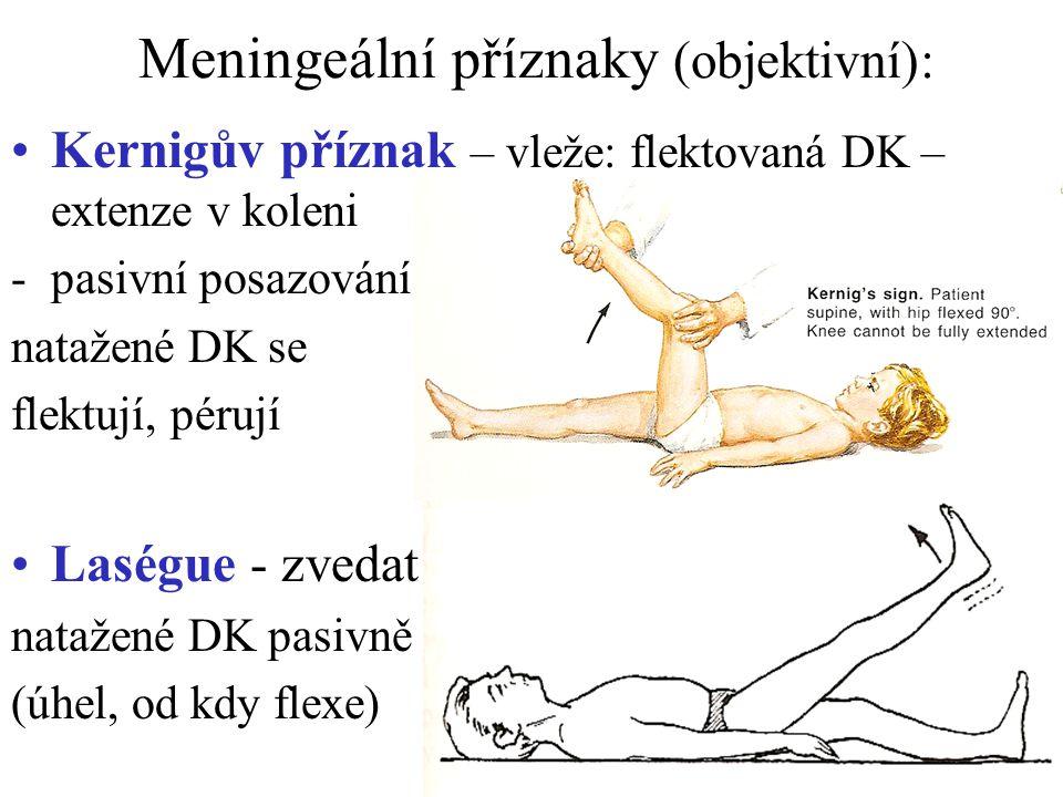 Meningeální příznaky (objektivní): Kernigův příznak – vleže: flektovaná DK – extenze v koleni -pasivní posazování natažené DK se flektují, pérují Lasé