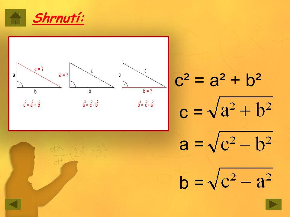 Shrnutí: c² = a² + b² c = a = b =