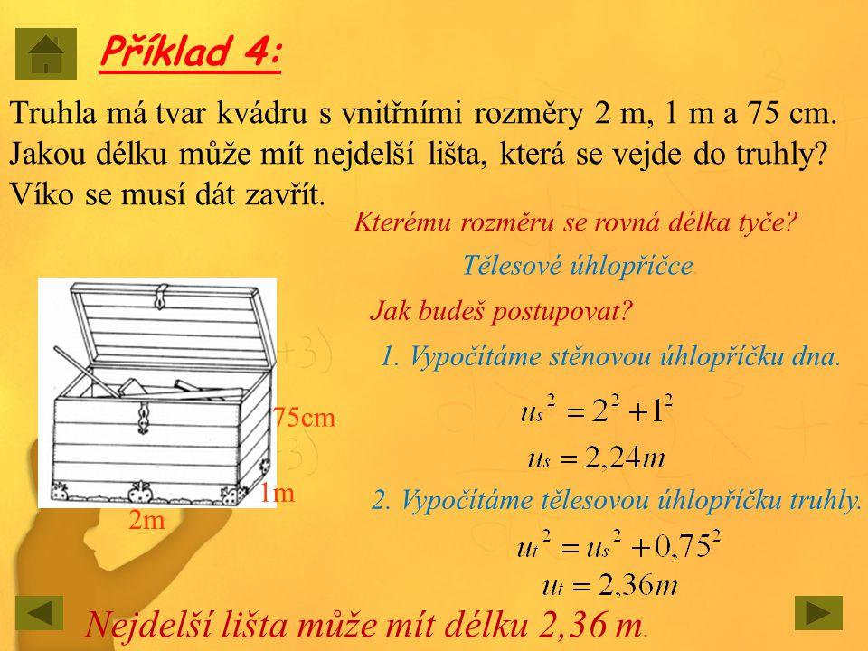 Příklad 4: Truhla má tvar kvádru s vnitřními rozměry 2 m, 1 m a 75 cm. Jakou délku může mít nejdelší lišta, která se vejde do truhly? Víko se musí dát
